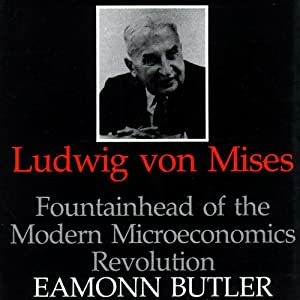 Ludwig Von Mises: Fountainhead of the Modern Microeconomics Revolution | [Eamonn Butler]