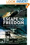 Escape to Freedom: An Airman's Tale o...