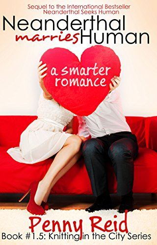 Penny Reid - Neanderthal Marries Human: A Smarter Romance (Knitting in the City Book 1)