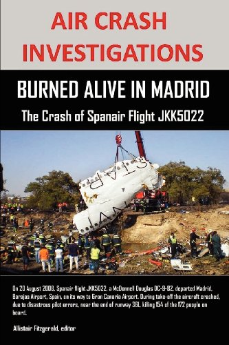 AIR CRASH INVESTIGATIONS: BURNED ALIVE IN MADRID, The Crash of Spanair Flight JKK5022