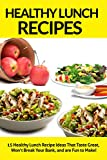 Healthy Lunch Recipes: 15 Healthy Lunch Recipe Ideas That Taste Great, Wont Break Your Bank, and are Fun to Make! (healthy lunch recipes, healthy lunch ... easy lunch recipes, lunch recipes for work)