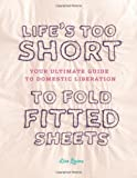 Lisa Quinn Life's Too Short/Fold Fitted Sheets