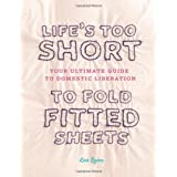Life's Too Short to Fold Fitted Sheets ~ Lisa Quinn