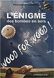 echange, troc Pierre-Antoine Courouble - L'énigme des bombes en bois : Wood for wood
