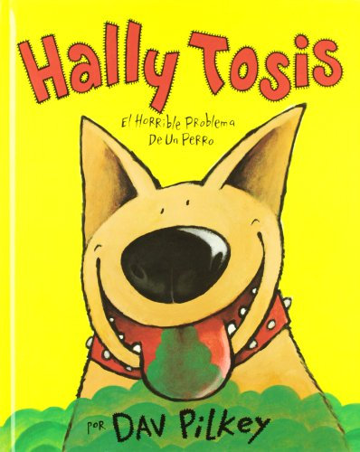Hally Tosis / Dog Breath!: El horrible problema de un perro/ The horrible trouble with Hally Tosis (Spanish Edition)