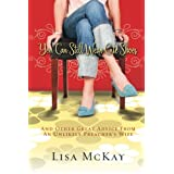 You Can Still Wear Cute Shoes: And Other Great Advice from an Unlikely Preacher's Wifeby Lisa McKay