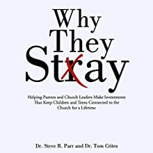 Why They Stay: Helping Parents and Church Leaders Make Investments That Keep Children and Teens Connected to the Church for a Lifetime Audiobook by Dr. Steve R. Parr, Dr. Tom Crites Narrated by Rod Hampton