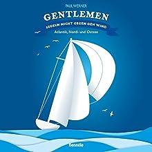 Gentlemen segeln nicht gegen den Wind: Atlantik, Nord- und Ostsee Hörbuch von Paul Werner Gesprochen von: Paul Werner
