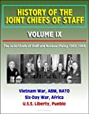 History of the Joint Chiefs of Staff - Volume IX: The Joint Chiefs of Staff and National Policy 1965-1968 - Vietnam War, ABM, NATO, Six-Day War, Africa, U.S.S. Liberty, Pueblo