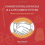 Communities, Councils & a Low-Carbon Future: What we can do if governments won'tby Alexis Rowell