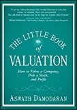 The Little Book of Valuation: How to Value a Company, Pick a Stock and Profit (Little Books. Big Profits) (1118004779) by Damodaran, Aswath