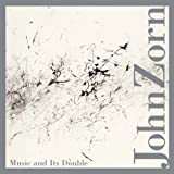 Music & Its Double by John Zorn (2012-10-30)