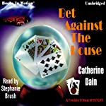 Bet Against the House: A Freddie O'Neal Mystery (       UNABRIDGED) by Catherine Dain Narrated by Stephanie Brush