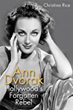 Ann Dvorak: Hollywoods Forgotten Rebel (Screen Classics)