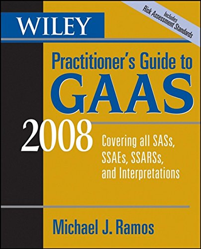 Wiley Practitioner's Guide to GAAS 2008: Covering all SASs, SSAEs, SSARSs, and Interpretations (Wiley Practitioner's Gui
