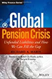 Richard A. Marin Global Pension Crisis: Unfunded Liabilities and How We Can Fill the Gap (Wiley Finance)