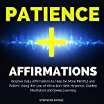 Patience Affirmations: Positive Daily Affirmations to Help Be More Mindful and Patient Using the Law of Attraction, Self-Hypnosis, Guided Meditation and Sleep Learning | Stephens Hyang