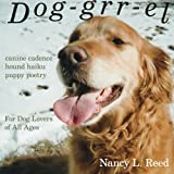 img - for Dog-grr-el: canine cadence, hound haiku, puppy poetry: For Dog Lovers of All Ages book / textbook / text book