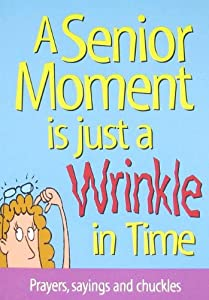 A Senior Moment Is Just a Wrinkle in Time: Prayers, Sayings and Chuckles by Product Concept