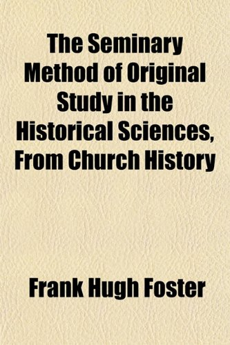 The Seminary Method of Original Study in the Historical Sciences, From Church History