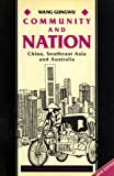 Community and Nation: China, Southeast Asia and Australia (Southeast Asia Publications Series) (1863733728) by Wang Gungwu