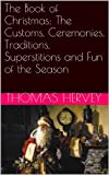 The Book of Christmas: The Customs, Ceremonies, Traditions, Superstitions and Fun of the Season (Illustrated)