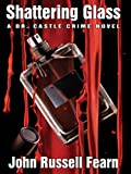 Shattering Glass: A Dr. Castle Crime Novel