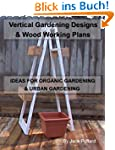 Vertical Gardening: Designs & Wood Wo...