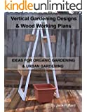 Vertical Gardening: Designs & Wood Working Plans - Ideas for Organic Gardening & Urban Gardening (English Edition)