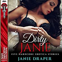 Dirty Janie: Five Hardcore Erotica Stories (       UNABRIDGED) by Janie Draper Narrated by Lily Horne, Gigi Amour, Sasha Jade, Vivian Lee Fox, Madison Koffey