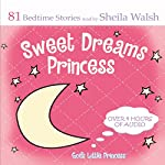 Sweet Dreams Princess: God's Little Princess Bedtime Bible Stories, Devotions, & Prayers | Sheila Walsh