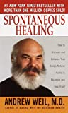 Spontaneous Healing : How to Discover and Embrace Your Body's Natural Ability to Maintain and Heal Itself