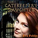 The Gatekeeper's Daughter: The Gatekeeper's Saga (Gatekeeper's Trilogy) (Volume 3) Audiobook by Dr. Eva Pohler Narrated by Debbie Andreen