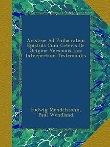 Aristeae Ad Philocratem Epistula Cum Ceteris De Origine Versionis Lxx Interpretum Testemoniis (Romanian Edition) Paul Wendland and Ludwig Mendelssohn