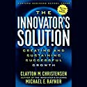 The Innovator's Solution: Creating and Sustaining Successful Growth (       UNABRIDGED) by Clayton M. Christensen, Michael E. Raynor Narrated by Joel Leffert