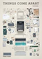 Things Come Apart: A Teardown Manual for Modern Living
