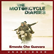 The Motorcycle Diaries (       UNABRIDGED) by Che Guevara Narrated by Bruno Gerardo