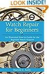 Watch Repair for Beginners: An Illust...