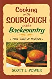 Cooking With Sourdough In The Backcountry: Tips, Tales And Recipes