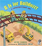 By June Sobel - B Is for Bulldozer: A Construction ABC (4.1.2006)