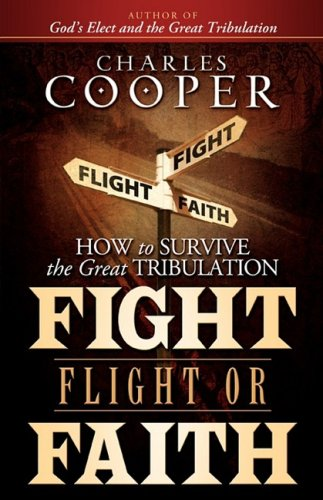Fight, Flight, or Faith: How to Survive the Great Tribulation
