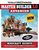 Master Builder 3.0 Advanced: Minecraft®™ Secrets and Strategies from the Game's Greatest Players