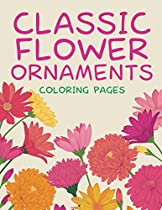 Classic Flower Ornaments (Coloring Pages) (Flower Patterns and Art Book Series)