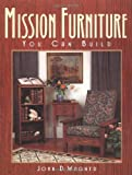 Mission Furniture You Can Build: Authentic Techniques and Designs for the Home Woodworker by John Wagner