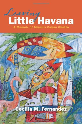 Leaving Little Havana: A Memoir of Miami's Cuban Ghetto