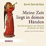 Meine Zeit liegt in deinen Händen: Das Stundengebet der Mönche als Quelle der Kraft | David Steindl-Rast