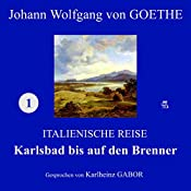 Karlsbad bis auf den Brenner (Italienische Reise 1) | Johann Wolfgang von Goethe