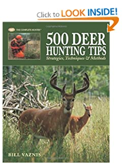 500 Deer Hunting Tips: Strategies, Techniques &amp; Methods (The Complete Hunter) by Wild Game Cookbooks