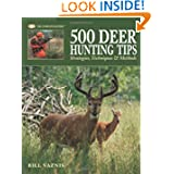 500 Deer Hunting Tips: Strategies, Techniques & Methods (The Complete Hunter) by Bill Vaznis