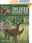 500 Deer Hunting Tips: Strategies, Te...